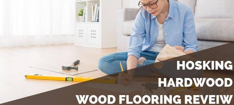 Hosking Hardwood Wood Flooring Reveiw