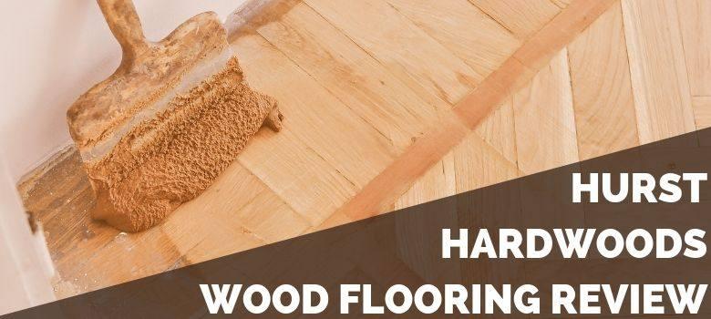 Hurst Hardwoods Wood Flooring Review
