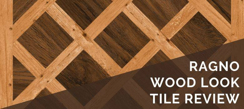 Ragno Wood Look Tile Review