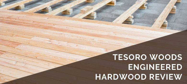Tesoro Woods Engineered Hardwood Review