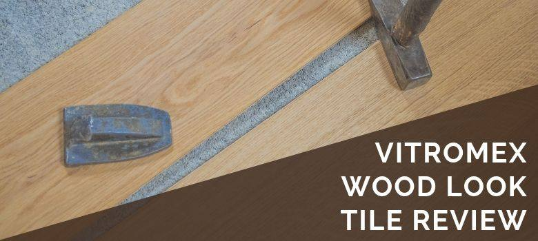 Vitromex Wood Look Tile Flooring Review 2019 Pros Cons