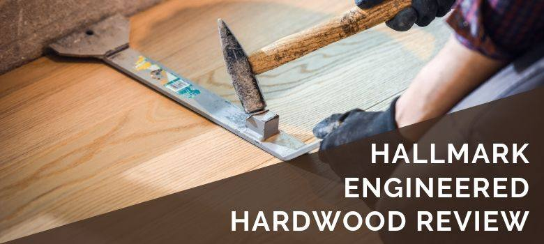 Hallmark Engineered Hardwood Review