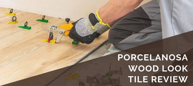 Porcelanosa Wood Look Tile Review