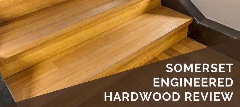 Somerset Engineered Hardwood Review