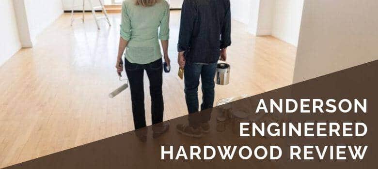 Anderson Engineered Hardwood Review