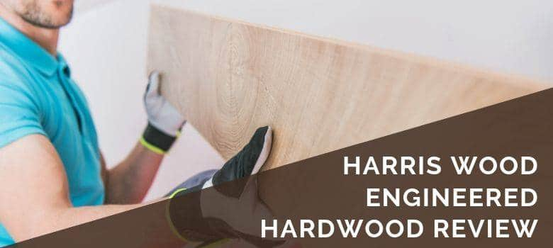 Harris Wood Engineered Hardwood Review