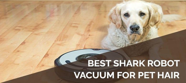 Best Shark Robot Vacuum for Pet Hair